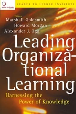 Goldsmith, Marshall - Leading Organizational Learning: Harnessing the Power of Knowledge, ebook