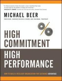 Beer, Michael - High Commitment High Performance: How to Build A Resilient Organization for Sustained Advantage, ebook