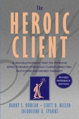Duncan, Barry L. - The Heroic Client: A Revolutionary Way to Improve Effectiveness Through Client-Directed, Outcome-Informed Therapy, e-bok