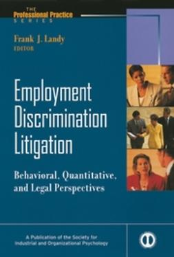 Landy, Frank - Employment Discrimination Litigation: Behavioral, Quantitative, and Legal Perspectives, ebook