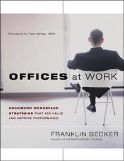 Becker, Franklin - Offices at Work: Uncommon Workspace Strategies that Add Value and Improve Performance, ebook