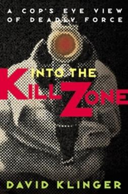 Klinger, David - Into the Kill Zone: A Cop's Eye View of Deadly Force, ebook