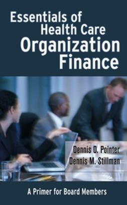 Pointer, Dennis D. - Essentials of Health Care Organization Finance: A Primer for Board Members, ebook