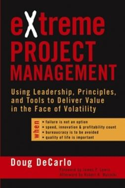 DeCarlo, Douglas - eXtreme Project Management: Using Leadership, Principles, and Tools to Deliver Value in the Face of Volatility, ebook