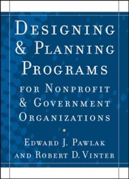 Pawlak, Edward J. - Designing and Planning  Programs for Nonprofit and Government Organizations, e-bok