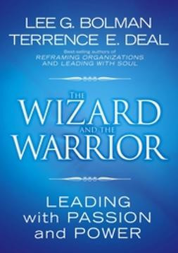 Bolman, Lee G. - The Wizard and the Warrior: Leading with Passion and Power, ebook
