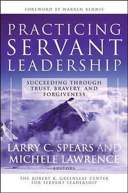 Lawrence, Michele - Practicing Servant-Leadership: Succeeding Through Trust, Bravery, and Forgiveness, ebook