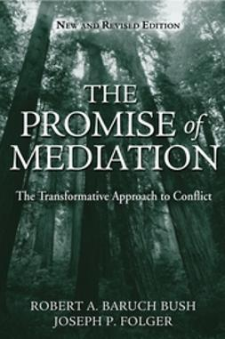 Bush, Robert A. Baruch - The Promise of Mediation: The Transformative Approach to Conflict, ebook