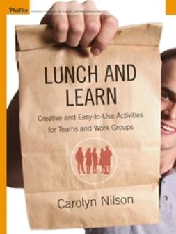 Nilson, Carolyn - Lunch and Learn: Creative and Easy-to-Use Activities for Teams and Work Groups, ebook