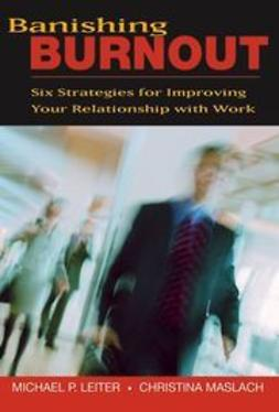 Leiter, Michael P. - Banishing Burnout: Six Strategies for Improving Your Relationship with Work, ebook