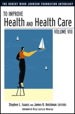 Isaacs, Stephen L. - To Improve Health and Health Care: The Robert Wood Johnson Foundation Anthology, ebook