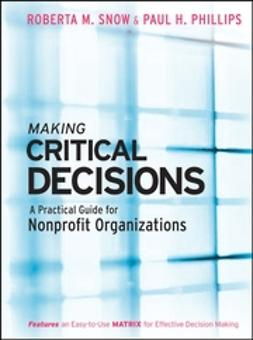 Snow, Roberta M. - Making Critical Decisions : A Practical Guide for Nonprofit Organizations, ebook
