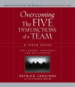 Lencioni, Patrick M. - Overcoming the Five Dysfunctions of a Team: A Field Guide for Leaders, Managers, and Facilitators, ebook