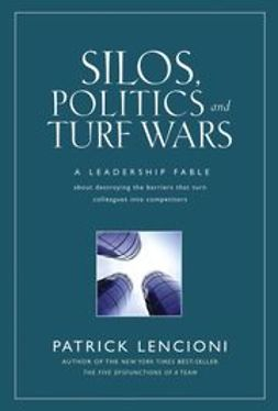 Lencioni, Patrick M. - Silos, Politics and Turf Wars: A Leadership Fable About Destroying the Barriers That Turn Colleagues Into Competitors, e-bok