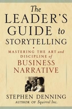 Denning, Stephen - The Leader's Guide to Storytelling: Mastering the Art and Discipline of Business Narrative, ebook