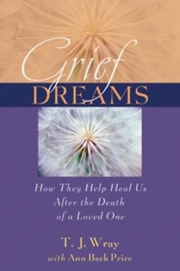 Price, Ann Back - Grief Dreams: How They Help Us Heal After the Death of a Loved One, ebook