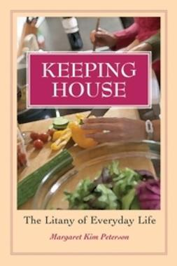 Peterson, Margaret Kim - Keeping House: The Litany of Everyday Life, ebook