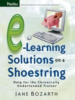 Bozarth, Jane - E-Learning Solutions on a Shoestring: Help for the Chronically Underfunded Trainer, ebook