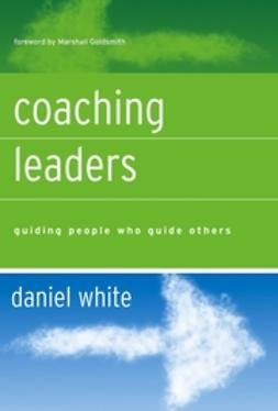 Goldsmith, Marshall - Coaching Leaders: Guiding People Who Guide Others, e-bok