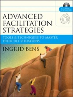 Bens, Ingrid - Advanced Facilitation Strategies: Tools & Techniques to Master Difficult Situations, ebook