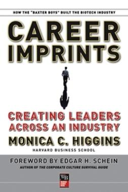 Higgins, Monica C. - Career Imprints: Creating Leaders Across An Industry, ebook
