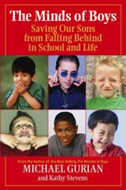 Gurian, Michael - The Minds of Boys: Saving Our Sons From Falling Behind in School and Life, e-kirja