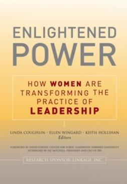 Coughlin, Lin - Enlightened Power: How Women are Transforming the Practice of Leadership, ebook