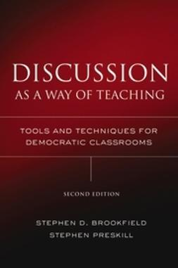 Brookfield, Stephen D. - Discussion as a Way of Teaching: Tools and Techniques for Democratic Classrooms, e-kirja