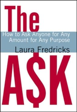 Fredricks, Laura - The Ask: How to Ask Anyone for Any Amount for Any Purpose, ebook