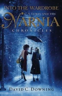 Downing, David C. - Into the Wardrobe: C. S. Lewis and the Narnia Chronicles, ebook