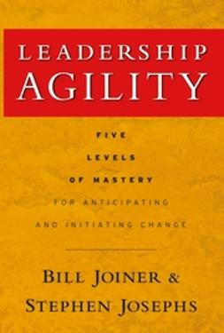 Joiner, William B. - Leadership Agility: Five Levels of Mastery for Anticipating and Initiating Change, ebook