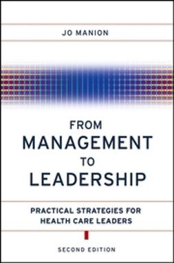 Manion, Jo - From Management to Leadership: Practical Strategies for Health Care Leaders, ebook