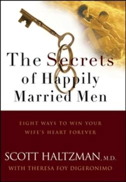 DiGeronimo, Theresa Foy - The Secrets of Happily Married Men: Eight Ways to Win Your Wife's Heart Forever, e-bok