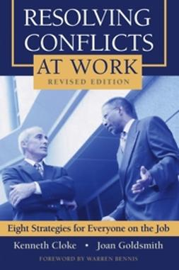 Bennis, Warren - Resolving Conflicts at Work: Eight Strategies for Everyone on the Job, ebook