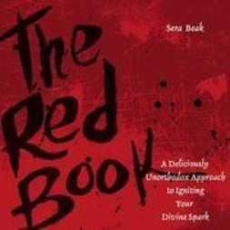 Beak, Sera J. - The Red Book: A Deliciously Unorthodox Approach to Igniting Your Divine Spark, ebook
