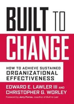Lawler, Edward E. - Built to Change: How to Achieve Sustained Organizational Effectiveness, ebook