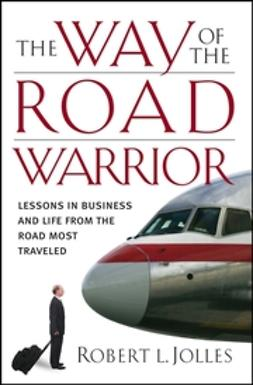 Jolles, Robert L. - The Way of the Road Warrior: Lessons in Business and Life from the Road Most Traveled, ebook