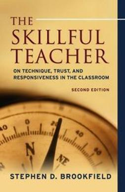 Brookfield, Stephen D. - The Skillful Teacher: On Technique, Trust, and Responsiveness in the Classroom, ebook