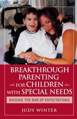 Winter, Judy - Breakthrough Parenting for Children with Special Needs: Raising the Bar of Expectations, e-bok