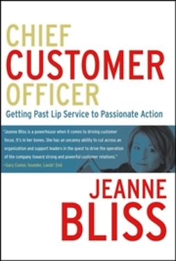 Bliss, Jeanne - Chief Customer Officer: Getting Past Lip Service to Passionate Action, e-kirja