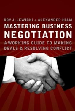 Hiam, Alexander - Mastering Business Negotiation: A Working Guide to Making Deals and Resolving Conflict, e-kirja