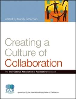 Schuman, Sandy - Creating a Culture of Collaboration: The International Association of Facilitators Handbook, ebook