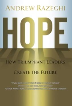 Razeghi, Andrew - Hope: How Triumphant Leaders Create the Future, ebook