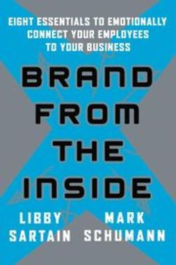 Sartain, Libby - Brand From the Inside: Eight Essentials to Emotionally Connect Your Employees to Your Business, ebook