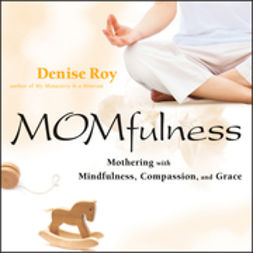 Roy, Denise - Momfulness: Mothering with Mindfulness, Compassion, and Grace, ebook