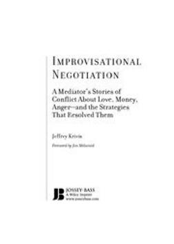 Krivis, Jeffrey - Improvisational Negotiation: A Mediator's Stories of Conflict About Love, Money, Angerand the Strategies That Resolved Them, ebook