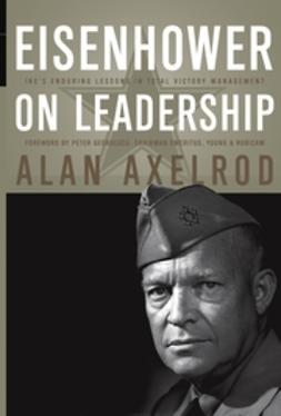 Axelrod, Alan - Eisenhower on Leadership: Ike's Enduring Lessons in Total Victory Management, ebook