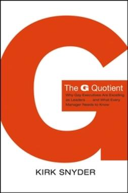 Snyder, Kirk - The G Quotient: Why Gay Executives are Excelling as Leaders... And What Every Manager Needs to Know, ebook