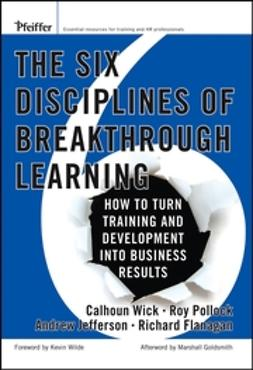 Flanagan, Richard D. - The Six Disciplines of Breakthrough Learning: How to Turn Training and Development Into Business Results, ebook
