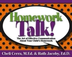 Cerra, Cheli - Homework Talk!: The Art of Effective Communication About Your Child's Homework, ebook